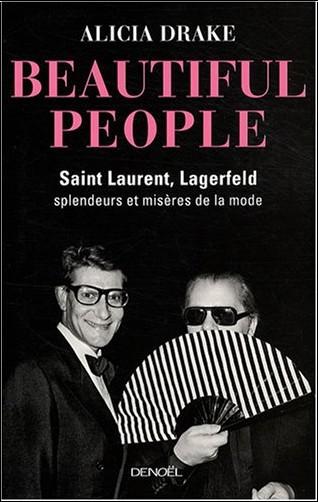 Alicia Drake - Beautiful People : Saint Laurent, Lagerfeld : splendeurs et misères de la mode