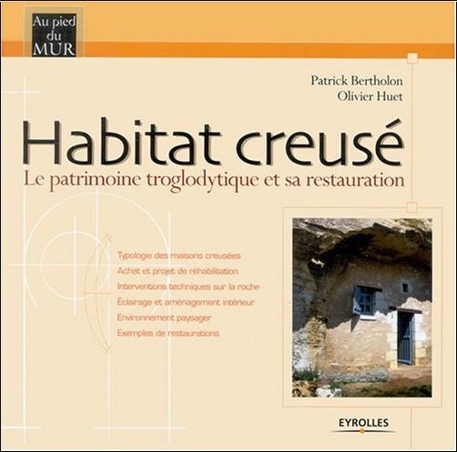 Patrick Bertholon - Habitat creusé : Le patrimoine troglodytique et sa restauration