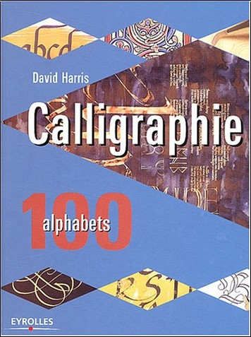 David Harris - Calligraphie : 100 alphabets