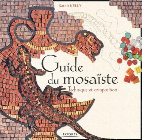 Sarah Kelly - Guide du mosaïste : Technique et composition