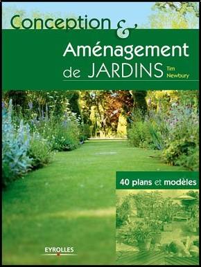 Tim Newbury - Conception et aménagement de jardins : 40 plans et modèles