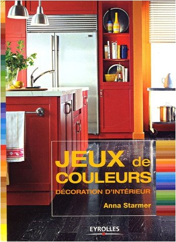 jeux de couleurs d coration d 39 int rieur anna starmer livres. Black Bedroom Furniture Sets. Home Design Ideas