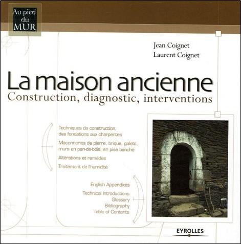 Jean Coignet - La maison ancienne : Construction, diagnostic, interventions