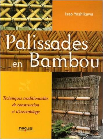 Isao Yoshikawa - Palissades en bambou : Techniques traditionnelles de construction et d'assemblage