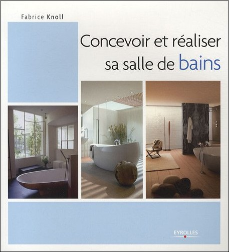 Fabrice Knoll - Concevoir et réaliser sa salle de bain