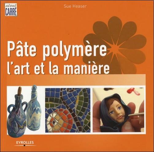 Sue Heaser - Pâte polymère : L'art et la manière