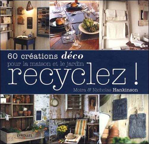 Recyclez ! : 60 Créations déco pour la maison et le jardin - Moira ...