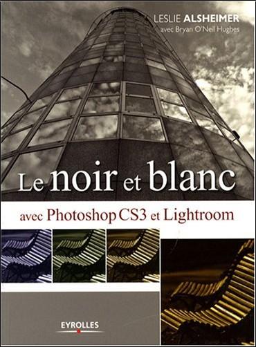 Leslie Alsheimer - Le noir et blanc avec Photoshop CS3 et Lightroom