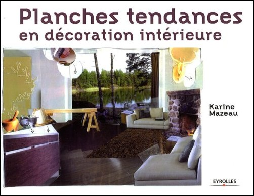 planches tendances en d coration int rieure karine mazeau livres. Black Bedroom Furniture Sets. Home Design Ideas