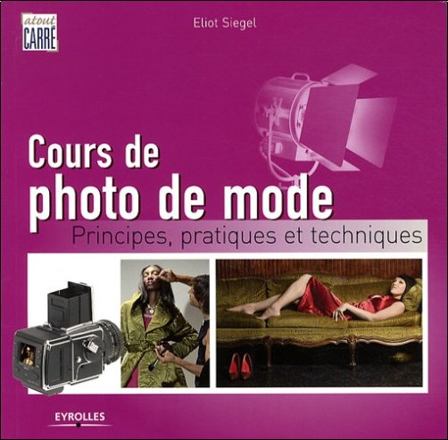 Eliot-L Siegel - Cours de photo de mode : Principes, pratiques et techniques
