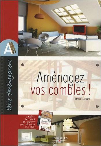 Patricia Louchard - Aménagez vos combles ! : Avec un cahier de gabarits