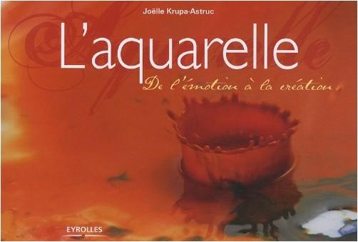 Joëlle Krupa-Astruc - L'aquarelle : De l'émotion à la création