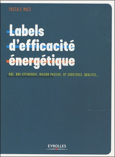 Pascale Maes - Labels d'efficacité énergétique : HQE, BBC-Effinergie, Maison Passive, RT 2005/2012, Qualitel
