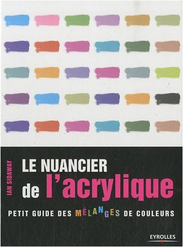 le nuancier de l 39 acrylique petit guide des mlanges de couleurs ian sidaway livres. Black Bedroom Furniture Sets. Home Design Ideas