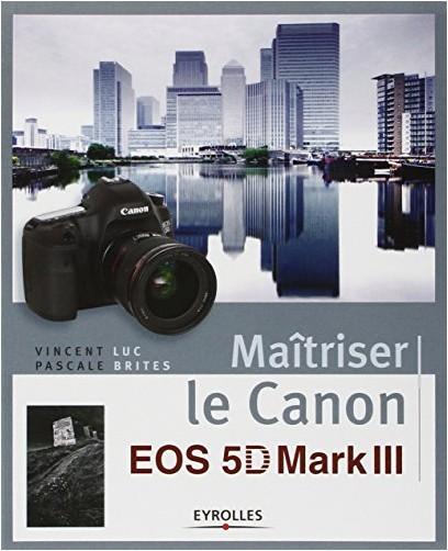 Vincent Luc - Maîtriser le Canon EOS 5D Mark III