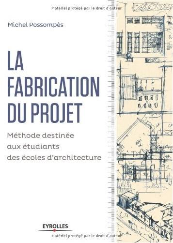 Michel Possompès - La fabrication du projet : Méthode destinée aux étudiants des écoles d'architecture