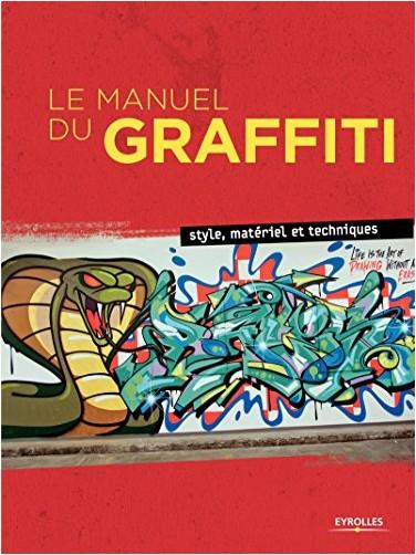 Collectif - Le Manuel du Graffiti : Style, matériel et techniques