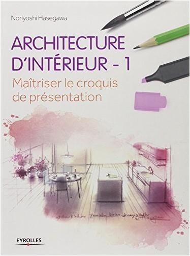 Noriyoshi Hasegawa - Architecture d'intérieur : 1 - Maitriser le croquis de présentation