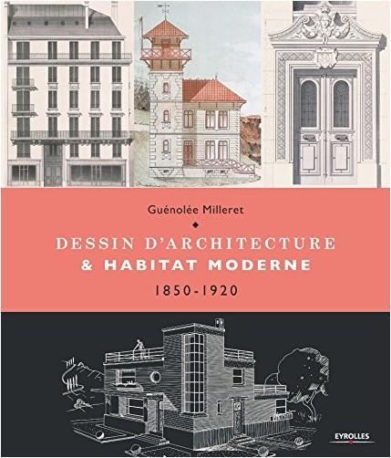 Guénolée Milleret - Dessin d'architecture et habitat morderne - 1850 - 1920