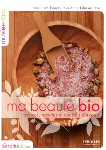 Marie de Foucault - Ma Beauté Bio : astuces, recettes et conseils d'experts