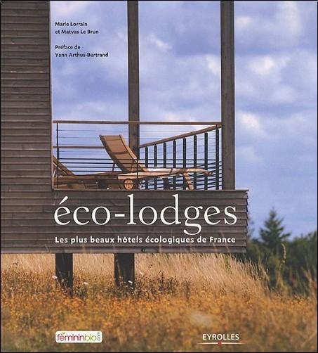 Marie Lorrain - Eco-lodges : Les plus beaux hôtels écologiques de France