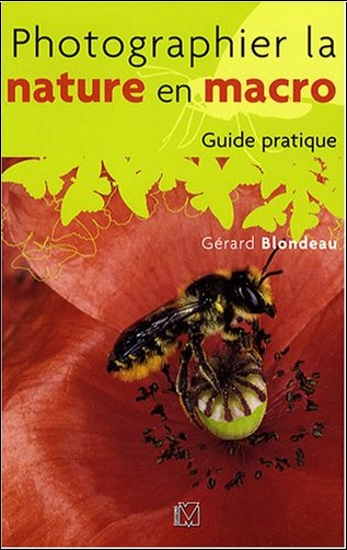 Gérard Blondeau - Photographier la nature en macro