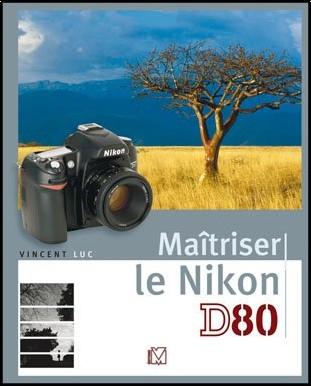 Vincent Luc - Maîtriser le Nikon D80