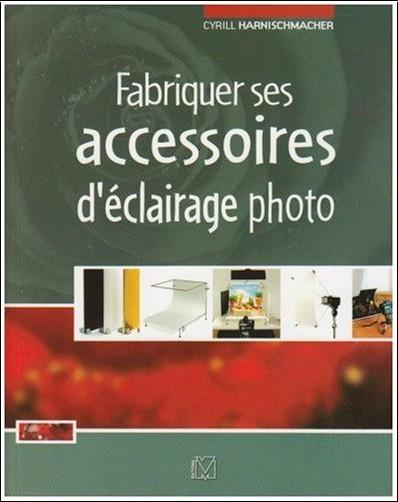Cyrill Harnischmacher - Fabriquer ses accessoires d'éclairage photo