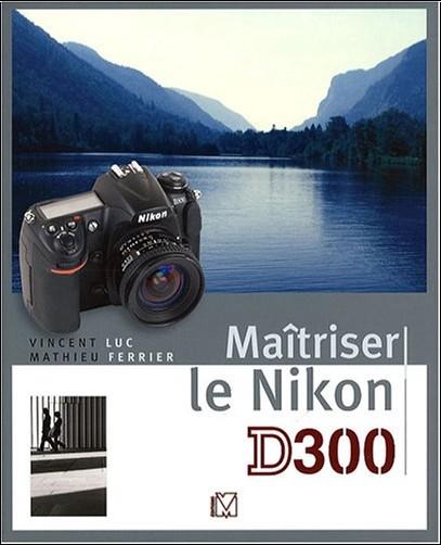 Vincent Luc - Maîtriser le Nikon D300