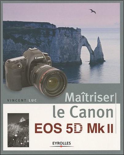 Vincent Luc - Maîtriser le Canon EOS 5D Mk II