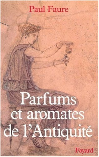 Paul Faure - Parfums et aromates de l'Antiquité