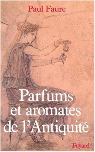 Paul Faure - Parfums et aromates de l'Antiquité