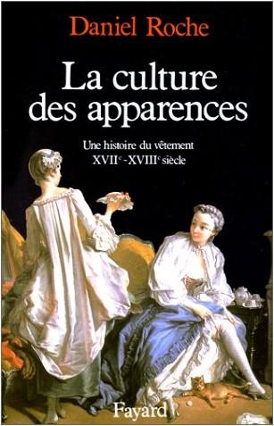 Daniel Roche - La Culture des apparences. Une histoire du vêtement XVIIe -XVIIIe siècle