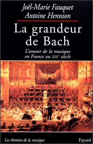 Joël-Marie Fauquet - La grandeur de Bach