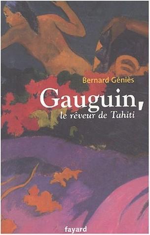Bernard Géniès - Gauguin, le rêveur de Tahiti