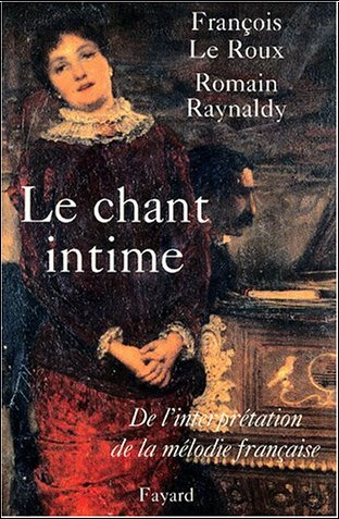 François Le Roux - Le chant intime : De l'interprétation de la mélodie française