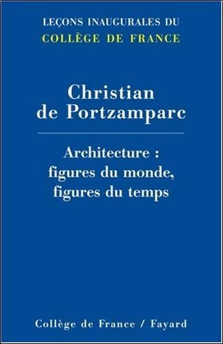Christian de Portzamparc - Architecture : figures du monde, figures du temps