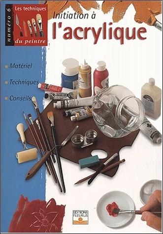 Collectif - Initiation à l'acrylique : Matériel, techniques, conseils