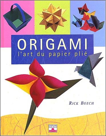 origami l 39 art du papier pli rick beech livres. Black Bedroom Furniture Sets. Home Design Ideas