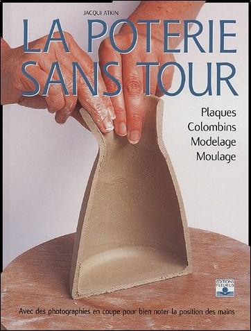 la poterie sans tour plaques colombins modelage moulage jacqui atkin livres. Black Bedroom Furniture Sets. Home Design Ideas