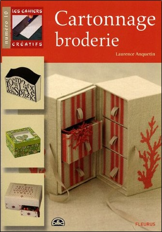 Laurence Anquetin - Cahiers Creatifs numéro10 Cartonnage Broderie
