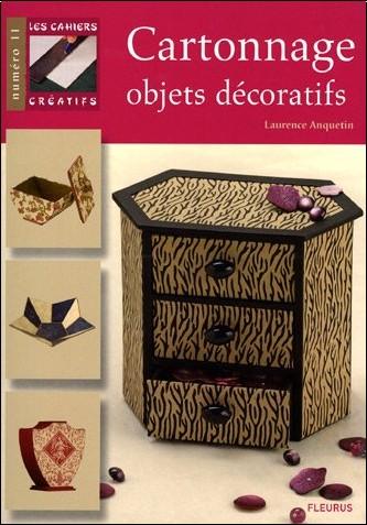 Laurence Anquetin - Cahiers Creatifs numéro11 Cartonnage Objets Decoratifs
