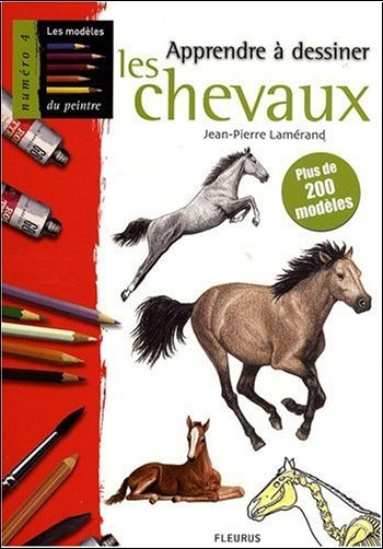 Jean-Pierre Lamérand - Apprendre à dessiner les chevaux : Plus de 200 modèles