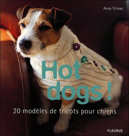 hot dogs 20 mod les de tricots pour chiens anna tillman livres. Black Bedroom Furniture Sets. Home Design Ideas