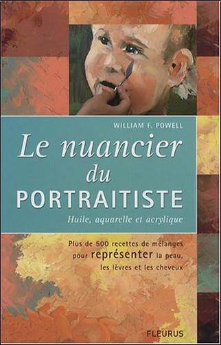 William F. Powell - Le nuancier du portraitiste : Huile, aquarelle et acrylique