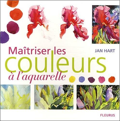 Jan Hart - Maîtriser les couleurs à l'aquarelle