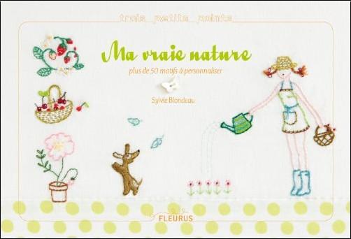 Sylvie Blondeau - Ma vraie nature : Des centaines de motifs à broder