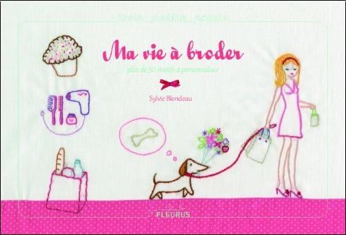 Sylvie Blondeau - Ma vie à broder : Des centaines de motifs à broder