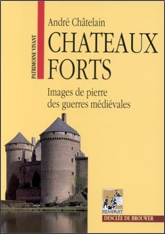 André Châtelain - Châteaux forts : Images de pierre des guerres médiévales