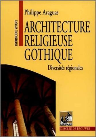 Philippe Araguas - Architecture religieuse gothique : Diversités régionales